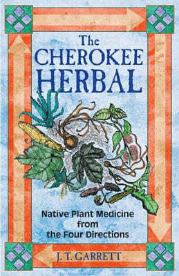 The Cherokee Herbal By Garrett, J. T.